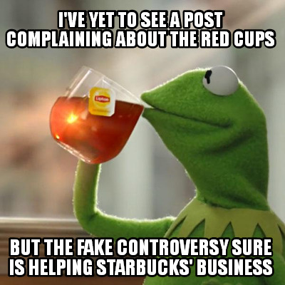 ive-yet-to-see-a-post-complaining-about-the-red-cups-but-the-fake-controversy-su