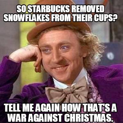3756648 meme creator so starbucks removed snowflakes from their cups,Starbucks Meme Generator