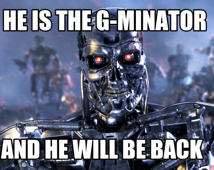 he-is-the-g-minator-and-he-will-be-back