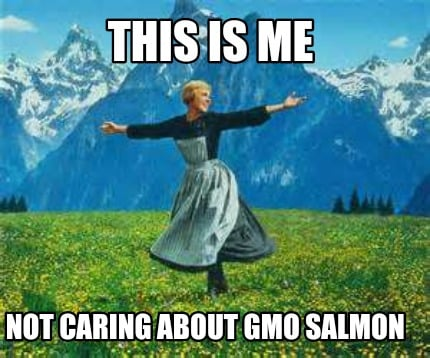 this-is-me-not-caring-about-gmo-salmon