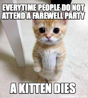 Meme Creator - Everytime people do not attend a farewell ...