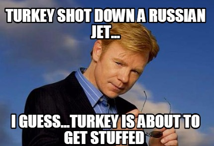 turkey-shot-down-a-russian-jet...-i-guess...turkey-is-about-to-get-stuffed