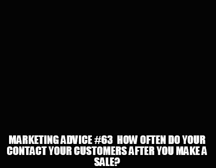 marketing-advice-63-how-often-do-your-contact-your-customers-after-you-make-a-sa