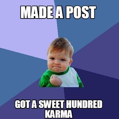 Meme Creator - Made a post Got a sweet hundred karma Meme ...