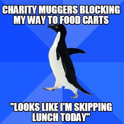 charity-muggers-blocking-my-way-to-food-carts-looks-like-im-skipping-lunch-today