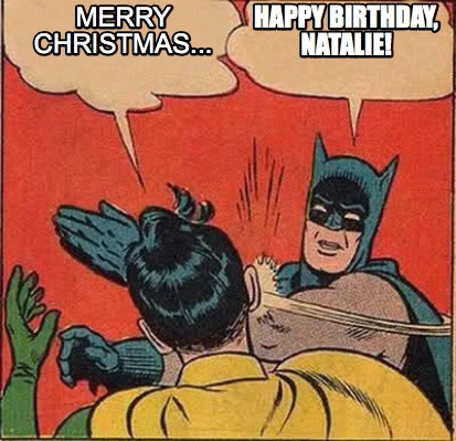 3782648 meme creator happy birthday, natalie! merry christmas meme