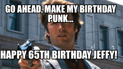 go-ahead-make-my-birthday-punk...-happy-65th-birthday-jeffy