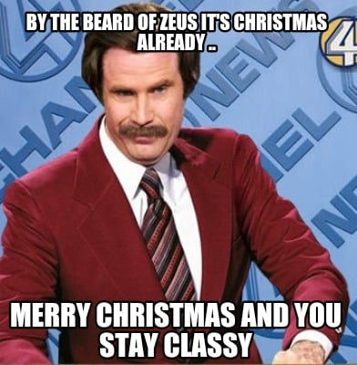 by-the-beard-of-zeus-its-christmas-already-..-merry-christmas-and-you-stay-class