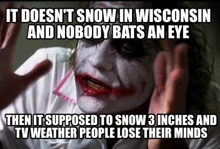 it-doesnt-snow-in-wisconsin-and-nobody-bats-an-eye-then-it-supposed-to-snow-3-in