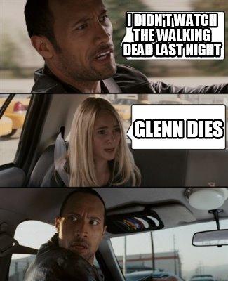 3807558 meme creator i didn't watch the walking dead last night glenn dies