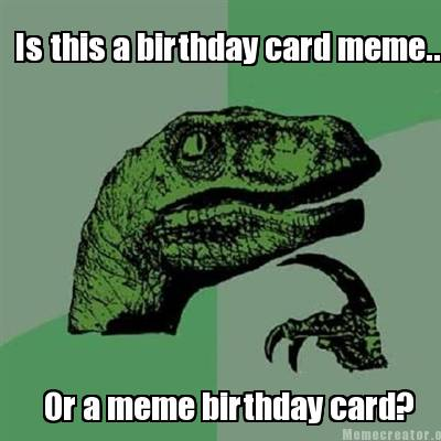 is-this-a-birthday-card-meme..-or-a-meme-birthday-card