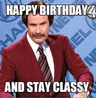 Meme Creator Funny Happy Birthday And Stay Classy Meme