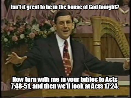 isnt-it-great-to-be-in-the-house-of-god-tonight-now-turn-with-me-in-your-bibles-