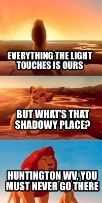 Meme Creator Funny Everything The Light Touches Is Ours Huntington