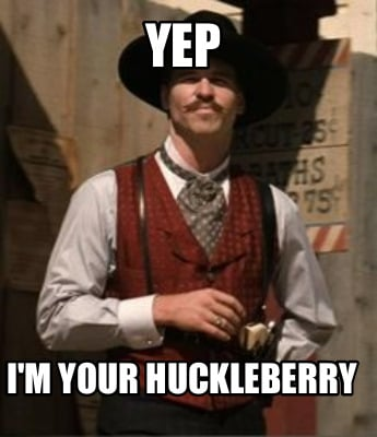 yep-im-your-huckleberry