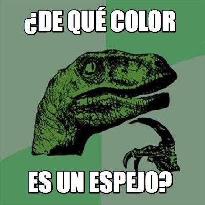 Meme creator de qu color es un espejo meme generator at - De que color es un espejo ...