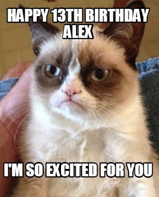 Grumpy Cat Meme Generator HAPPY 13TH BIRTHDAY ALEX