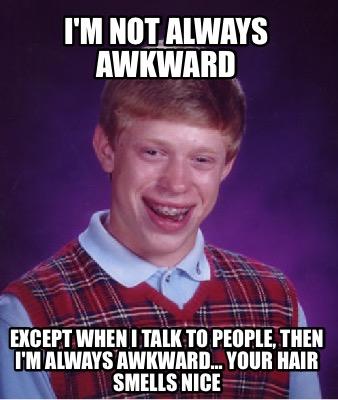 Meme Creator - I'm not always awkward Except when I talk ...
