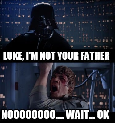 luke-im-not-your-father-noooooooo....-wait...-ok