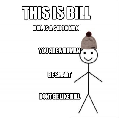 3837659 meme creator this is bill bill is a stick man you are a human be