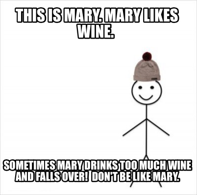 Meme Creator Funny This Is Mary Mary Likes Wine Sometimes Mary