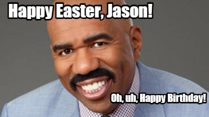 happy-easter-jason-oh-uh-happy-birthday