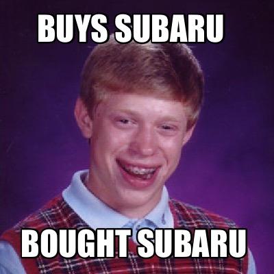 Meme Creator - Funny Buys Subaru Bought subaru Meme