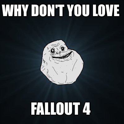 3866956 meme creator why don't you love fallout 4 meme generator at