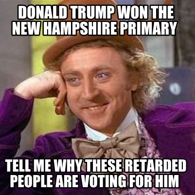 Meme Creator - Donald Trump Won the New Hampshire primary Tell me why ...