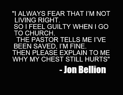 i-always-fear-that-im-not-living-right.-so-i-feel-guilty-when-i-go-to-church.-th
