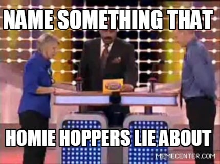 3875443 meme creator name something that homie hoppers lie about meme,Homie Hopper Meme
