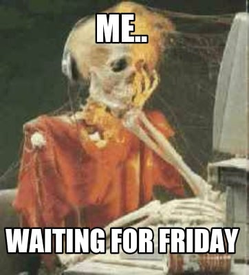 3876742 meme creator funny me waiting for friday meme generator at