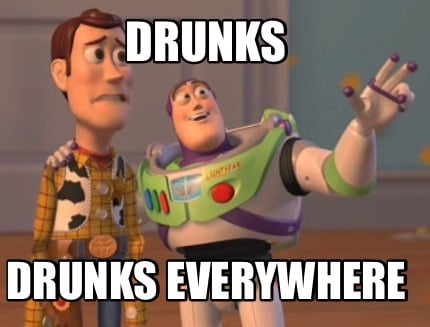 drunks-drunks-everywhere