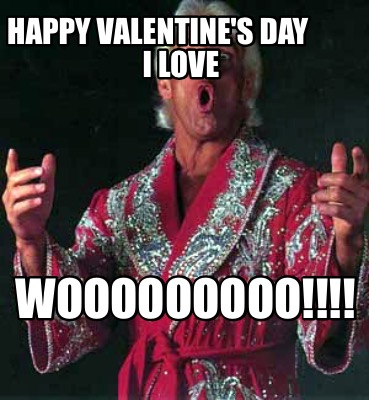 Meme Creator - Happy Valentine's Day I love Wooooooooo ...