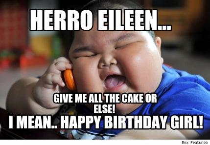 Meme Creator Funny Herro Eileen Give Me All The Cake Or Else I