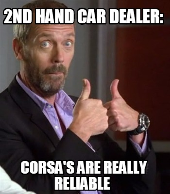 Meme Creator Funny 2nd Hand Car Dealer Corsa S Are Really