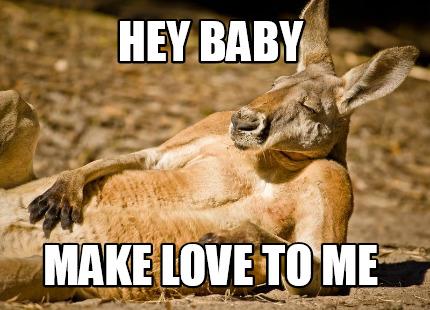 Meme Creator Funny Hey Baby Make Love To Me Meme Generator At