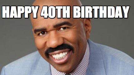Steve Harvey Meme Generator Happy 40th Birthday