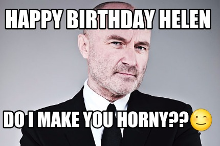 happy-birthday-helen-do-i-make-you-horny
