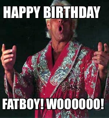 happy-birthday-fatboy-woooooo