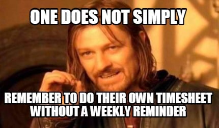 You Searched For Timesheet Reminder Meme Memes