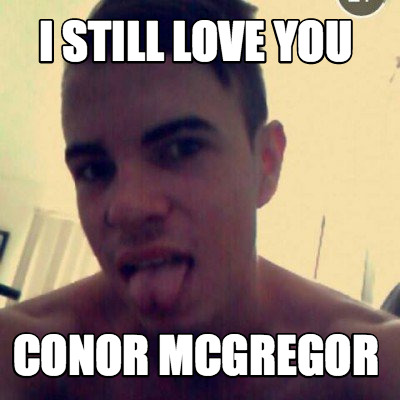 i-still-love-you-conor-mcgregor