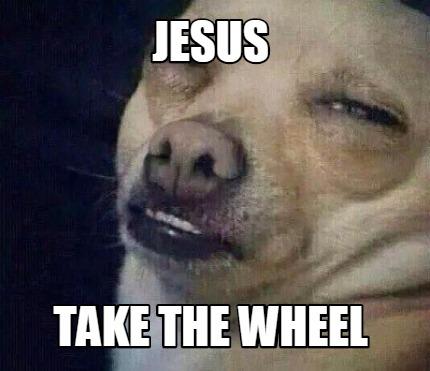 Meme Creator Funny Jesus Take The Wheel Meme Generator At Memecreator Org