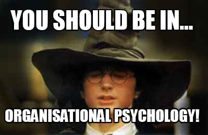 you-should-be-in...-organisational-psychology