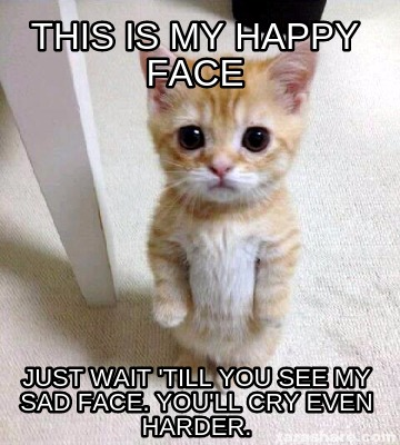 Meme Creator Funny This Is My Happy Face Just Wait Till You See