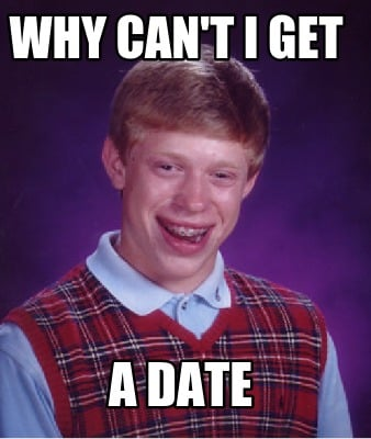Why can t i get a date