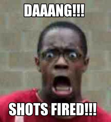 Meme Creator - DAAANG!!! Shots fired!!! Meme Generator at MemeCreator ...