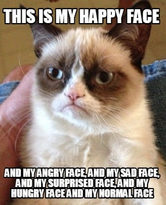 Meme Creator - This is my happy face And my angry face ...