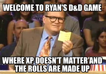 welcome-to-ryans-dd-game-where-xp-doesnt-matter-and-the-rolls-are-made-up