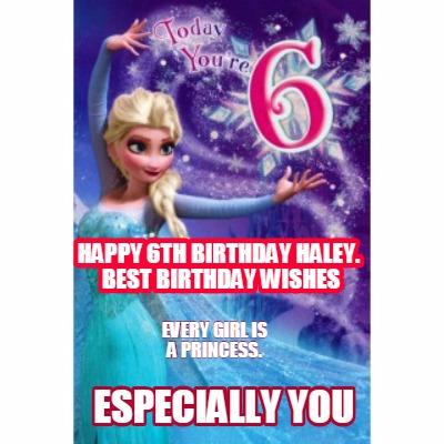 Meme Creator Funny Happy 6th Birthday Haley Best Birthday Wishes